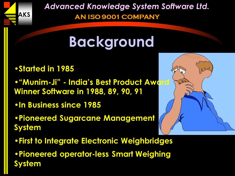 "© AKS smart card systems limited new delhi india Advanced Knowledge System Software Ltd. AKS AN ISO 9001 COMPANY Background Started in 1985 ""Munim-Ji"""