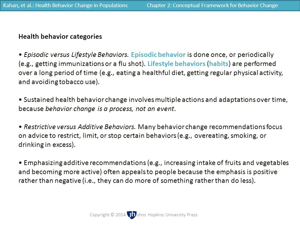 Episodic versus Lifestyle Behaviors. Episodic behavior is done once, or periodically (e.g., getting immunizations or a flu shot). Lifestyle behaviors