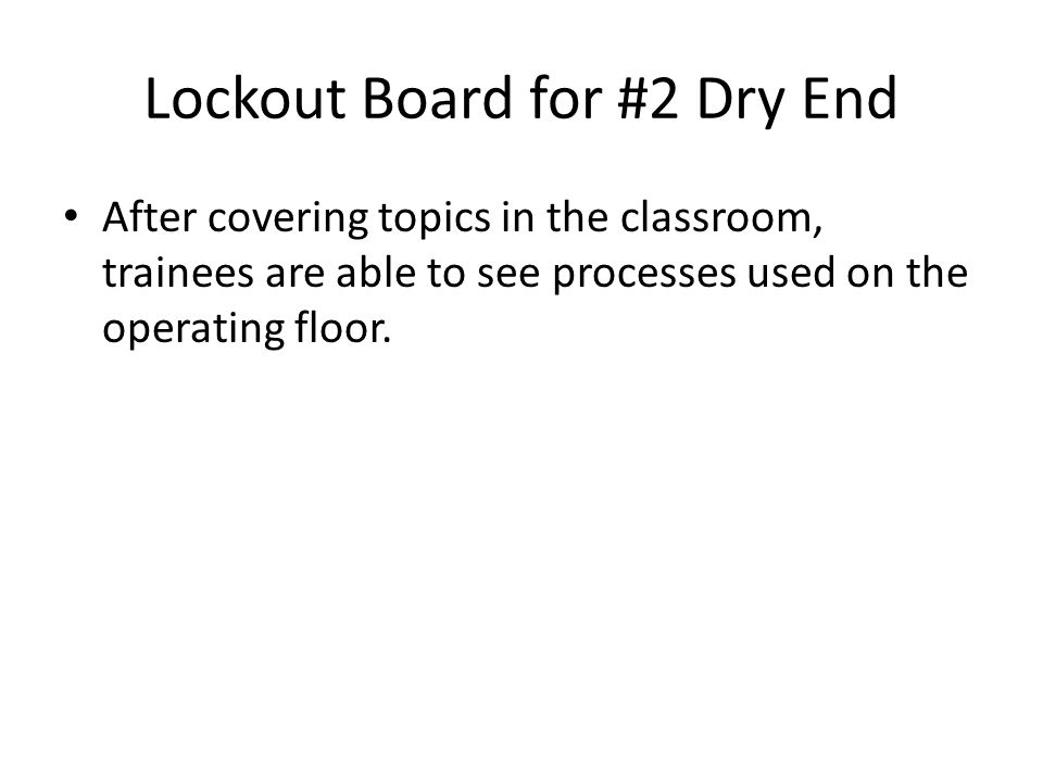 Lockout Board for #2 Dry End After covering topics in the classroom, trainees are able to see processes used on the operating floor.