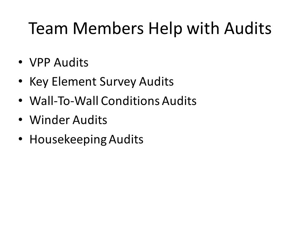 Team Members Help with Audits VPP Audits Key Element Survey Audits Wall-To-Wall Conditions Audits Winder Audits Housekeeping Audits