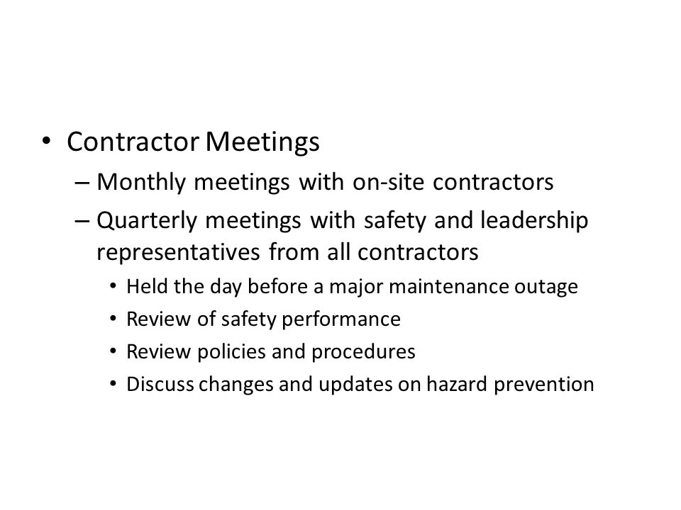 Contractor Meetings – Monthly meetings with on-site contractors – Quarterly meetings with safety and leadership representatives from all contractors H