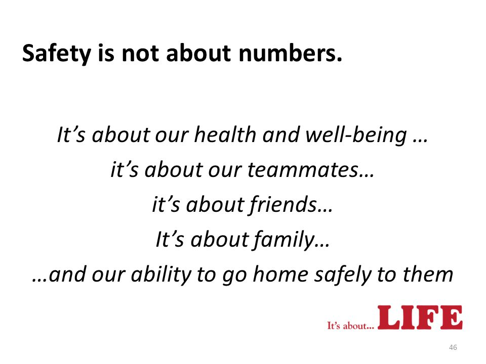 Safety is not about numbers. It's about our health and well-being … it's about our teammates… it's about friends… It's about family… …and our ability