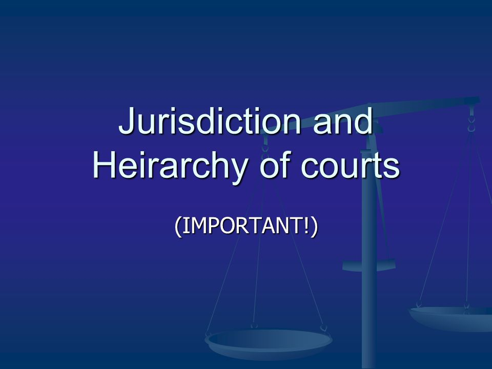 (IMPORTANT!) Jurisdiction and Heirarchy of courts