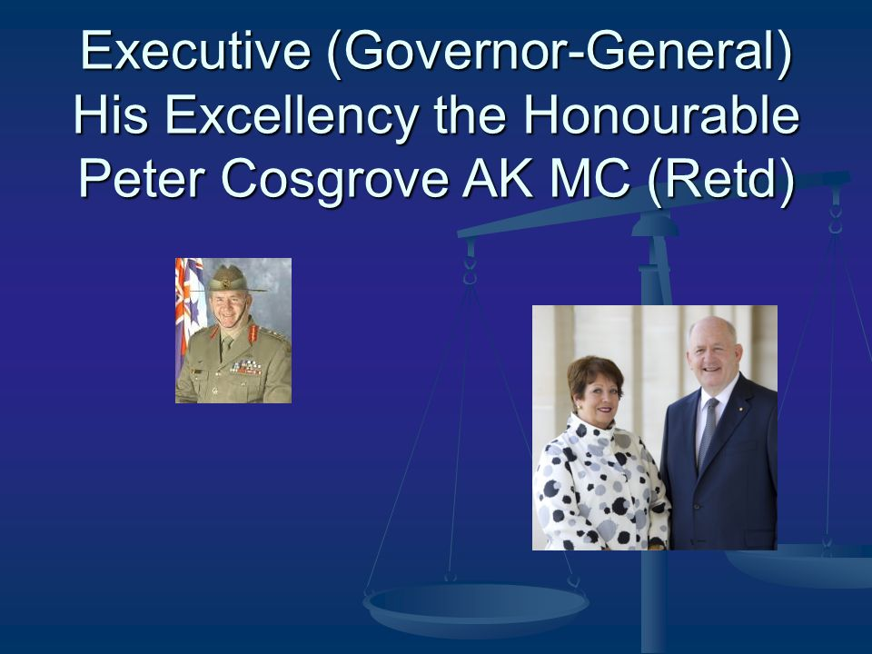Executive (Governor-General) His Excellency the Honourable Peter Cosgrove AK MC (Retd)