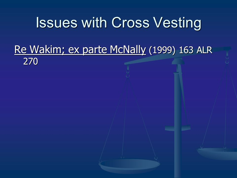 Issues with Cross Vesting Re Wakim; ex parte McNally (1999) 163 ALR 270