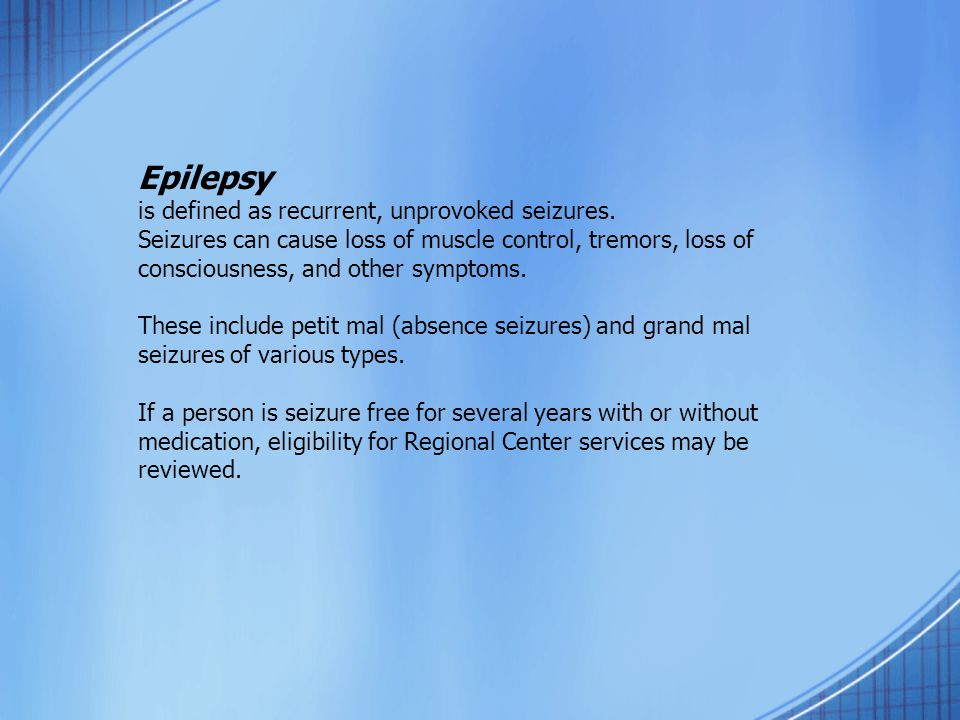Epilepsy is defined as recurrent, unprovoked seizures.