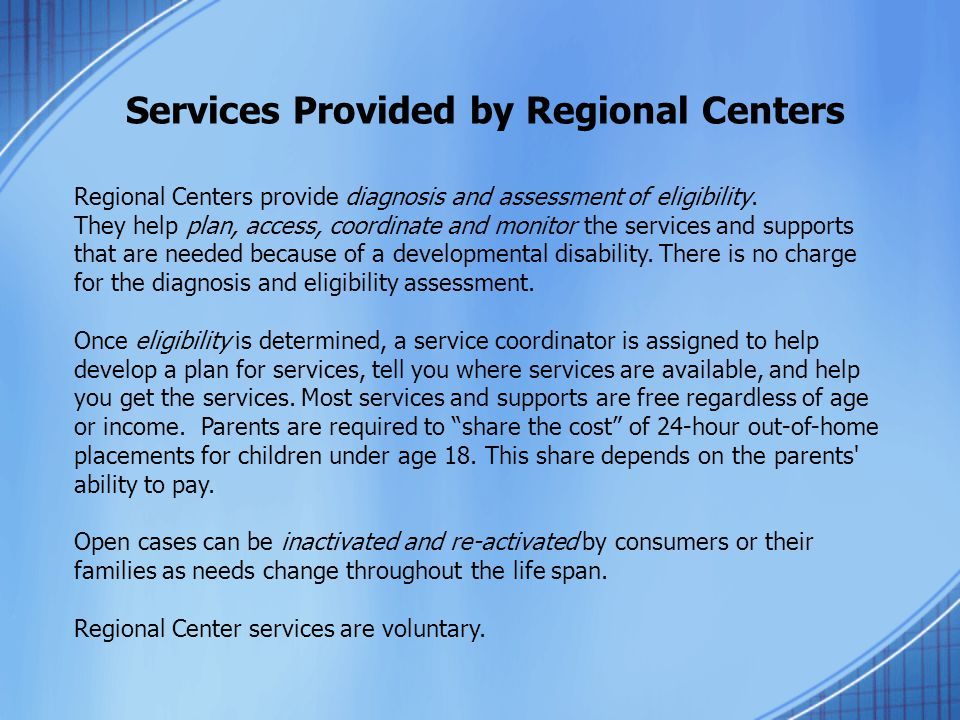 Services Provided by Regional Centers Regional Centers provide diagnosis and assessment of eligibility.