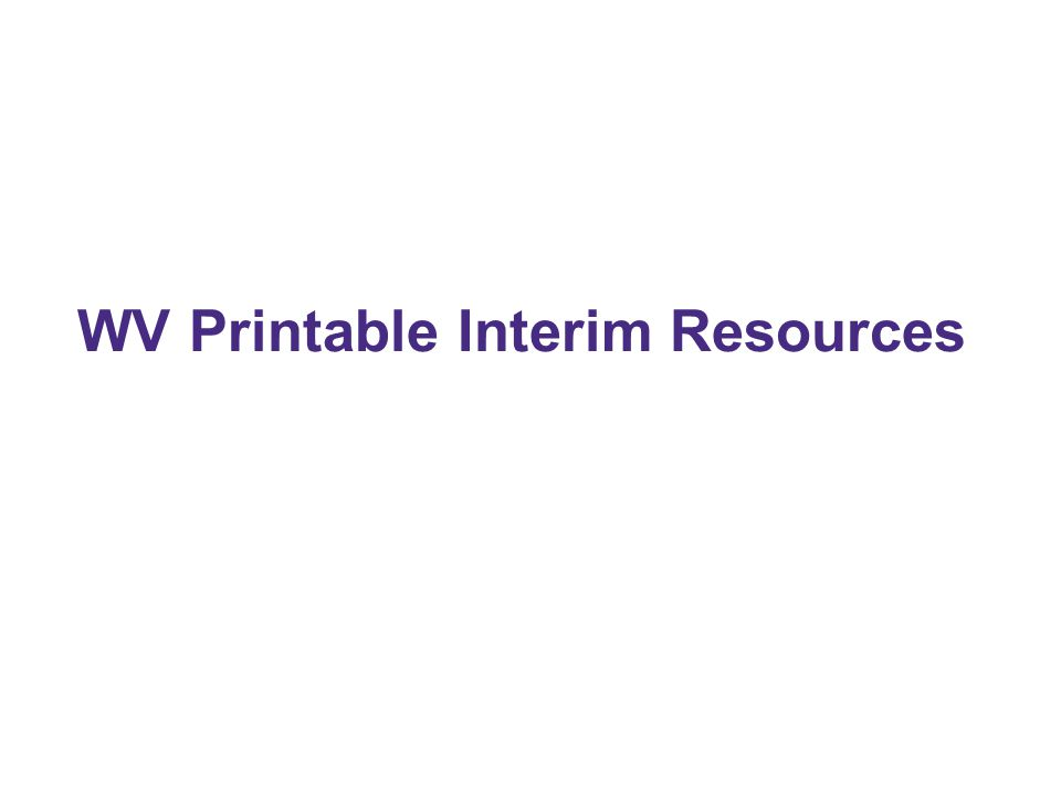 WV Printable Interim Resources