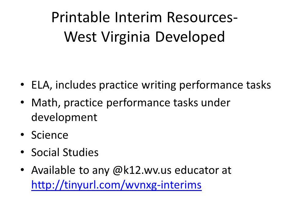 Printable Interim Resources- West Virginia Developed ELA, includes practice writing performance tasks Math, practice performance tasks under developme