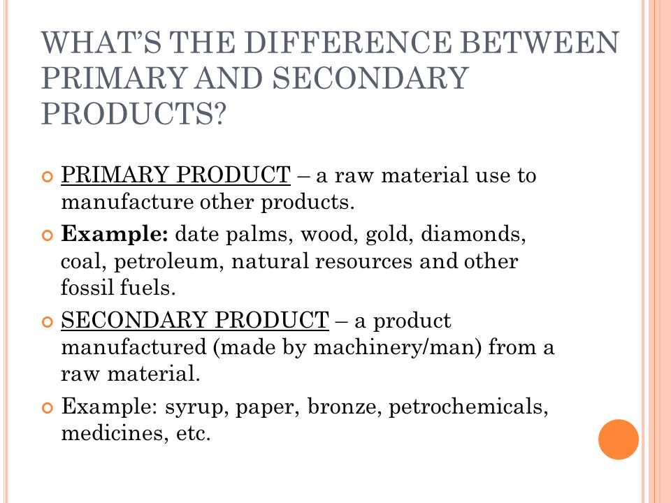WHAT'S THE DIFFERENCE BETWEEN PRIMARY AND SECONDARY PRODUCTS.