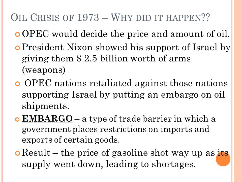 O IL C RISIS OF 1973 – W HY DID IT HAPPEN . OPEC would decide the price and amount of oil.