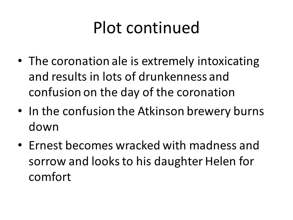 Plot continued The coronation ale is extremely intoxicating and results in lots of drunkenness and confusion on the day of the coronation In the confu