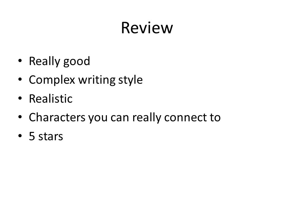 Review Really good Complex writing style Realistic Characters you can really connect to 5 stars