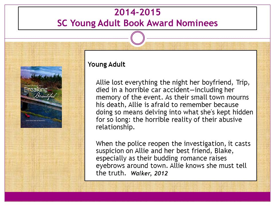 2014-2015 SC Young Adult Book Award Nominees Young Adult Allie lost everything the night her boyfriend, Trip, died in a horrible car accident—includin