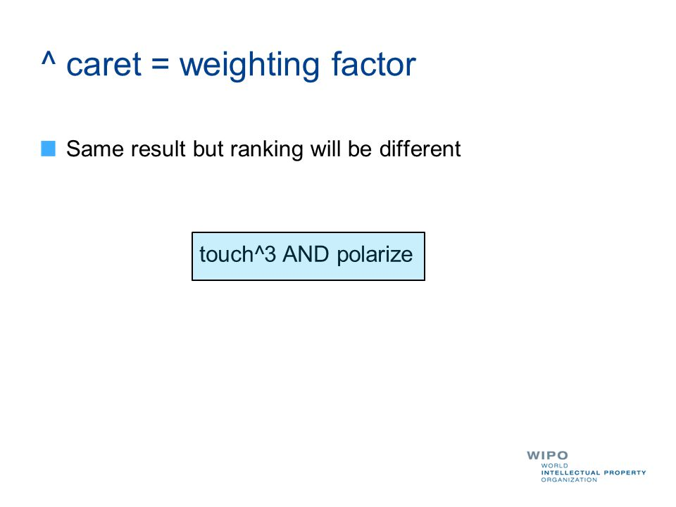 ^ caret = weighting factor Same result but ranking will be different touch^3 AND polarize