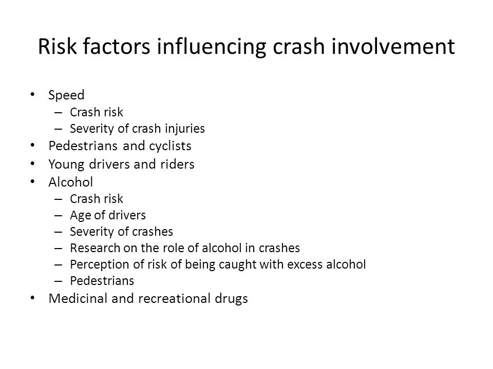 Risk factors influencing crash involvement Driver fatigue Hand-held mobile telephones Inadequate visibility – Cars and trucks – Motorized two-wheelers – Pedestrians and cyclists Road-related factors – Inattention to safety in planning new road networks – Inattention to safety in designing roads – Safety defects in existing roads – Lack of remedial action at high-risk crash sites Vehicle-related risk factors such as braking, handling and maintenance Defects in road design, layout and maintenance which can also lead to unsafe road user behaviour Being a vulnerable road user in urban and residential areas Travelling in darkness Poor road user eyesight