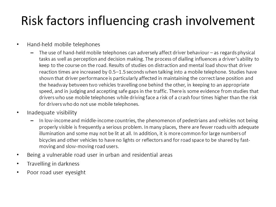 Risk factors influencing crash involvement Road-related factors – Road crashes are not evenly distributed throughout the network.