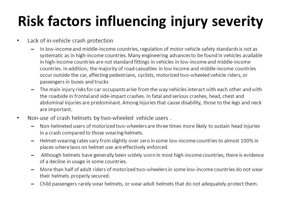 Risk factors influencing injury severity Non-use of seat-belts and child restraints in motor vehicles – most serious injuries occurring in frontal impacts to occupants unrestrained by seatbelts are to the head.