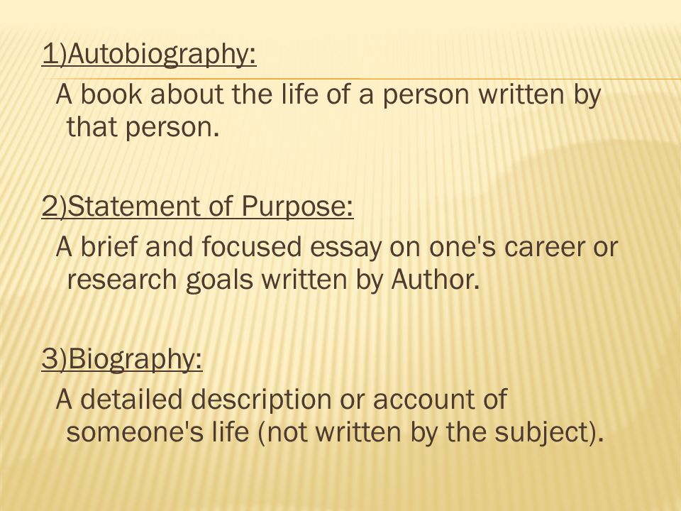 1)Autobiography: A book about the life of a person written by that person.