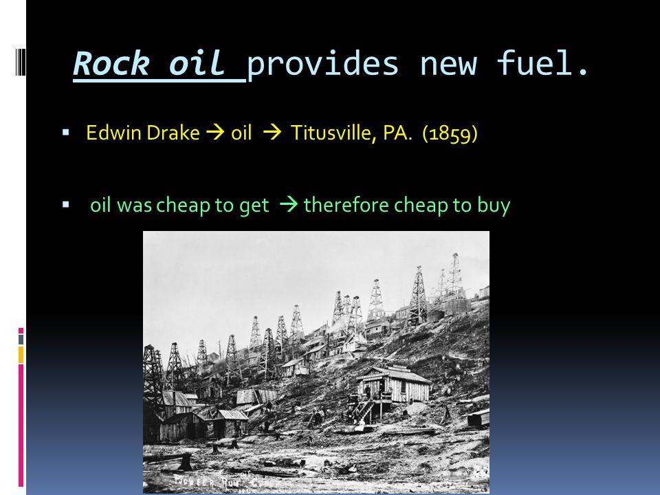 Rock oil provides new fuel.  Edwin Drake  oil  Titusville, PA.