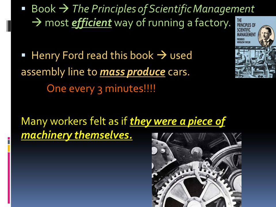  Book  The Principles of Scientific Management  most efficient way of running a factory.