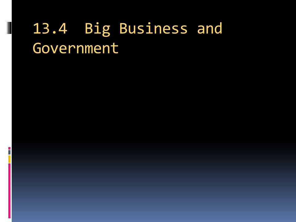 13.4 Big Business and Government