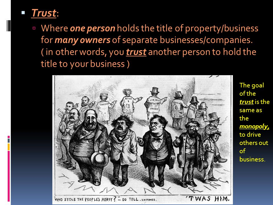  Trust:  Where one person holds the title of property/business for many owners of separate businesses/companies.