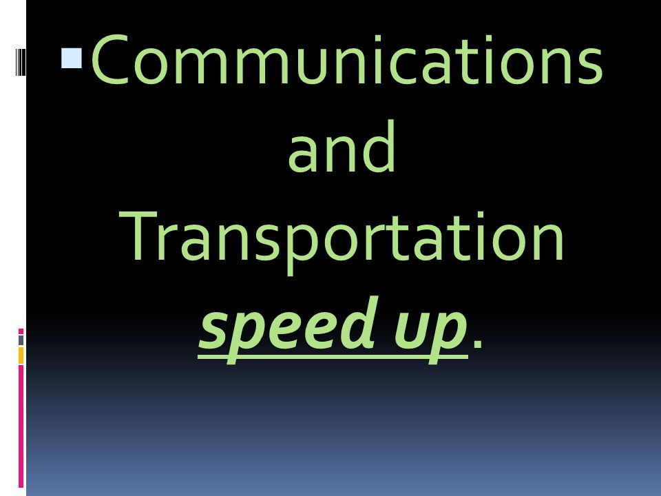  Communications and Transportation speed up.