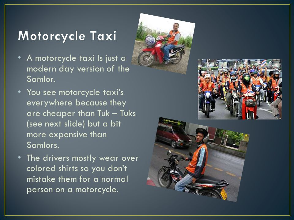 A motorcycle taxi Is just a modern day version of the Samlor. You see motorcycle taxi's everywhere because they are cheaper than Tuk – Tuks (see next