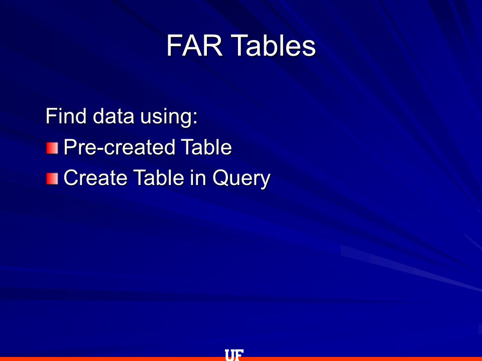 FAR Tables Find data using: Pre-created Table Create Table in Query