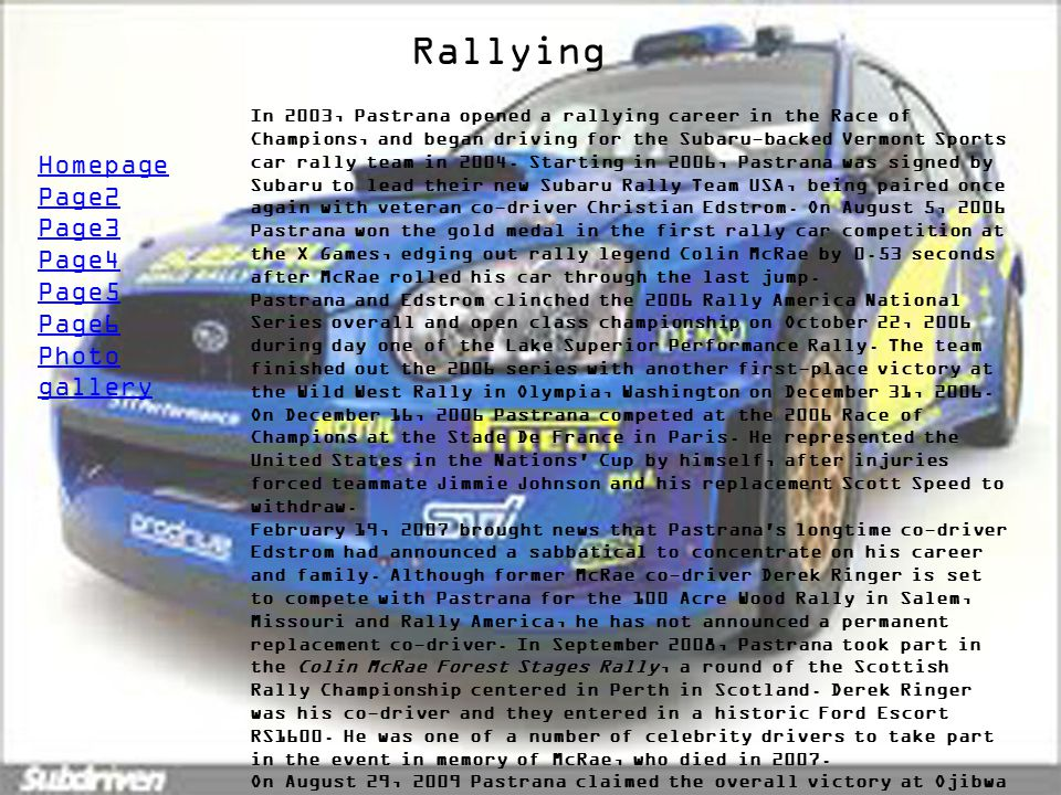 Rallying Homepage Page2 Page3 Page4 Page5 Page6 Photo gallery In 2003, Pastrana opened a rallying career in the Race of Champions, and began driving f
