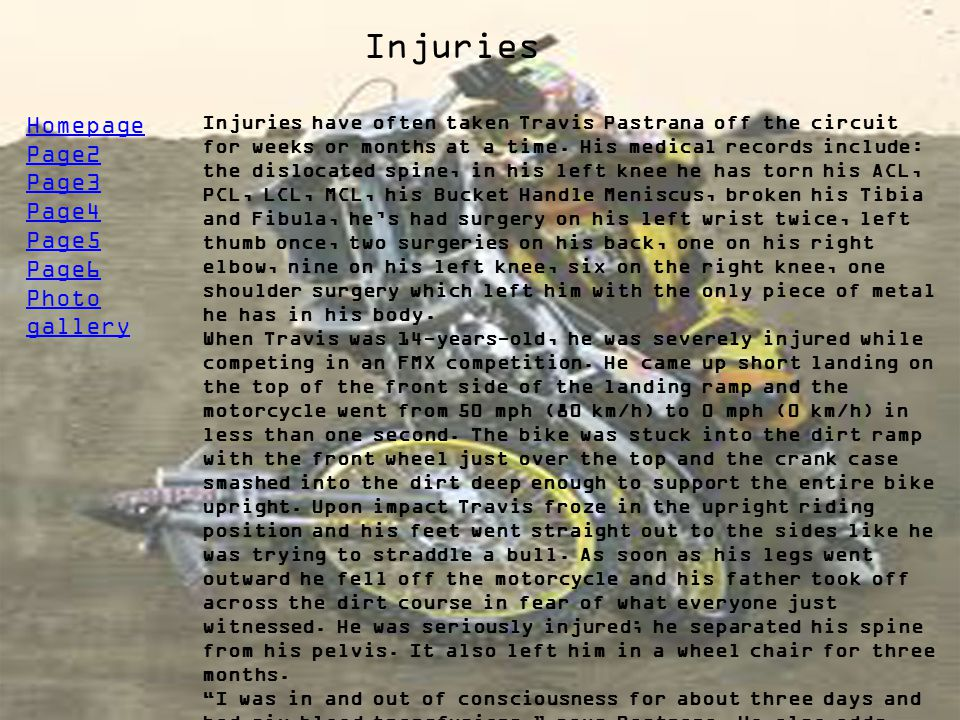 Injuries Homepage Page2 Page3 Page4 Page5 Page6 Photo gallery Injuries have often taken Travis Pastrana off the circuit for weeks or months at a time.