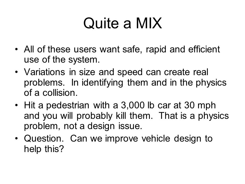 Quite a MIX All of these users want safe, rapid and efficient use of the system.