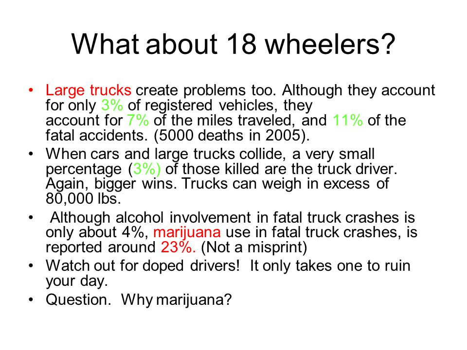 What about 18 wheelers.Large trucks create problems too.