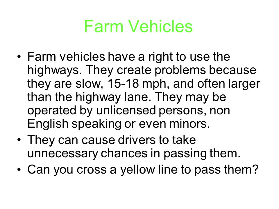 Farm Vehicles Farm vehicles have a right to use the highways.