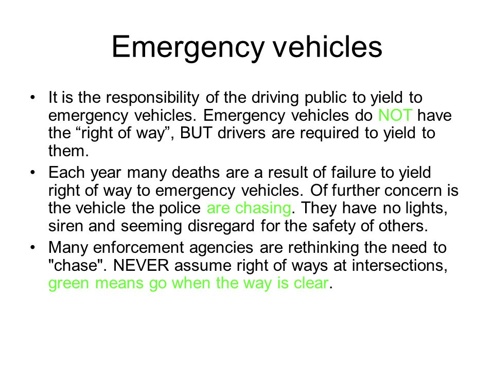 Emergency vehicles It is the responsibility of the driving public to yield to emergency vehicles.