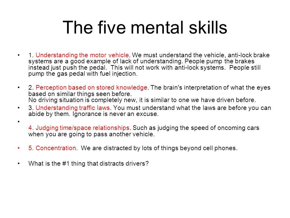 The five mental skills 1.Understanding the motor vehicle.