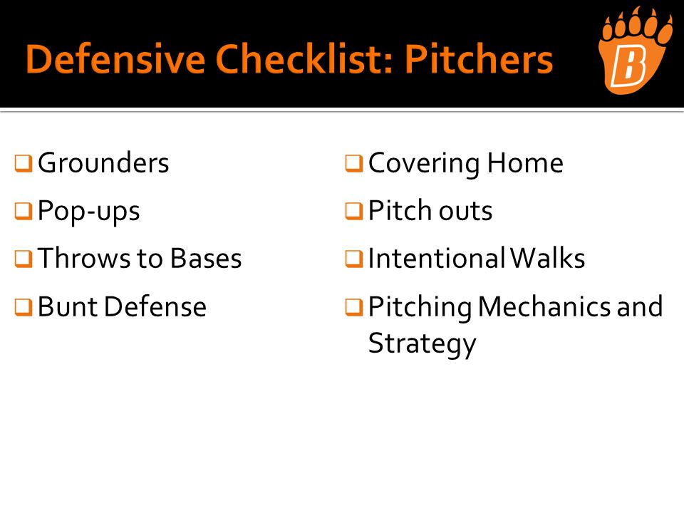  Grounders  Pop-ups  Throws to Bases  Bunt Defense  Covering Home  Pitch outs  Intentional Walks  Pitching Mechanics and Strategy