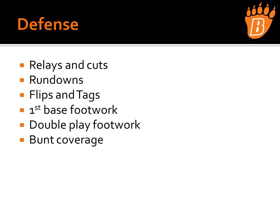  Relays and cuts  Rundowns  Flips and Tags  1 st base footwork  Double play footwork  Bunt coverage