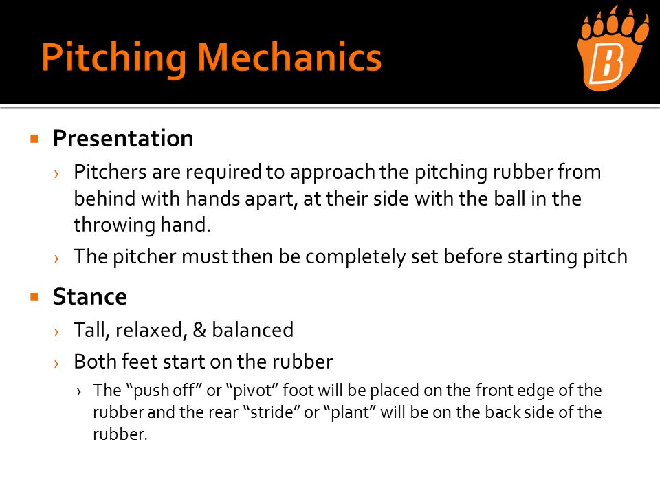  Presentation › Pitchers are required to approach the pitching rubber from behind with hands apart, at their side with the ball in the throwing hand.