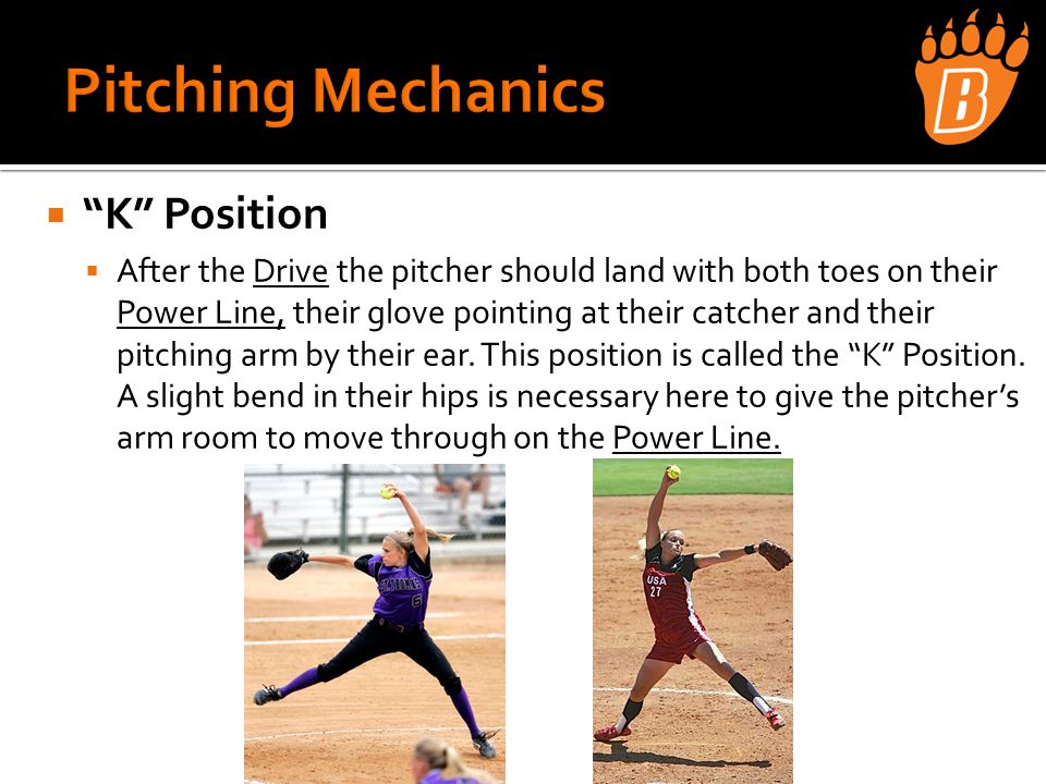  K Position  After the Drive the pitcher should land with both toes on their Power Line, their glove pointing at their catcher and their pitching arm by their ear.