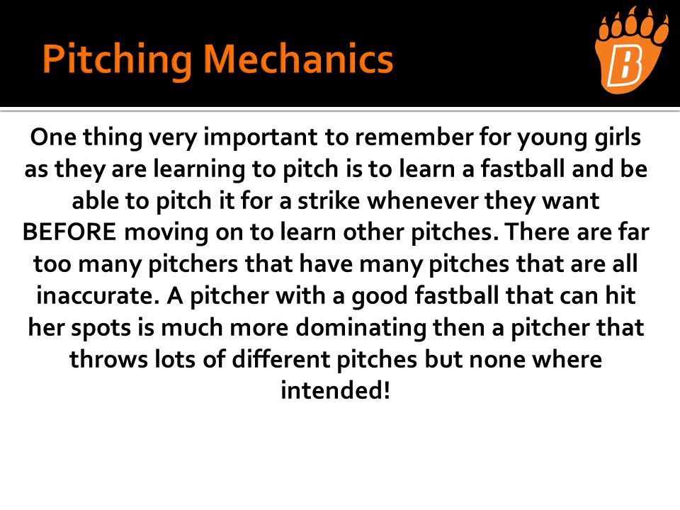 One thing very important to remember for young girls as they are learning to pitch is to learn a fastball and be able to pitch it for a strike whenever they want BEFORE moving on to learn other pitches.