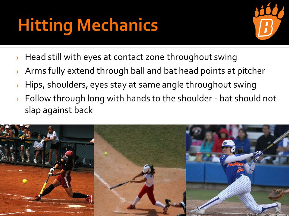 › Head still with eyes at contact zone throughout swing › Arms fully extend through ball and bat head points at pitcher › Hips, shoulders, eyes stay at same angle throughout swing › Follow through long with hands to the shoulder - bat should not slap against back