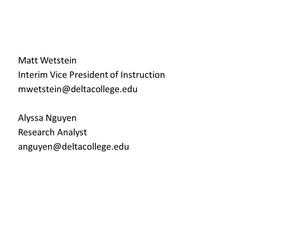 Matt Wetstein Interim Vice President of Instruction mwetstein@deltacollege.edu Alyssa Nguyen Research Analyst anguyen@deltacollege.edu