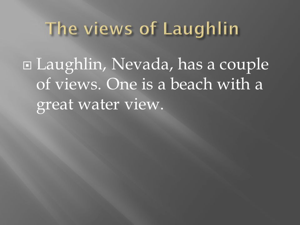  Laughlin, Nevada, has a couple of views. One is a beach with a great water view.