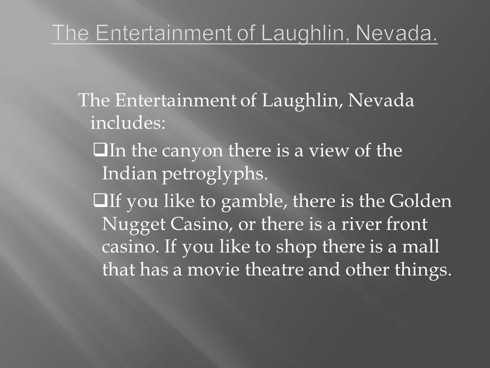 The Entertainment of Laughlin, Nevada includes:  In the canyon there is a view of the Indian petroglyphs.