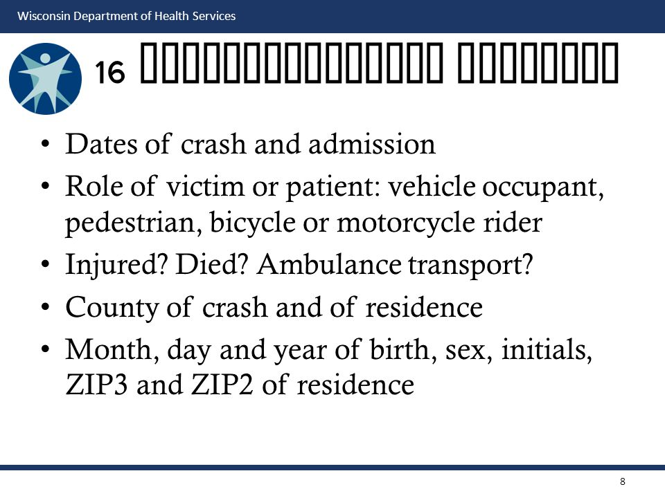 Wisconsin Department of Health Services 16 Characteristics Compared Dates of crash and admission Role of victim or patient: vehicle occupant, pedestrian, bicycle or motorcycle rider Injured.
