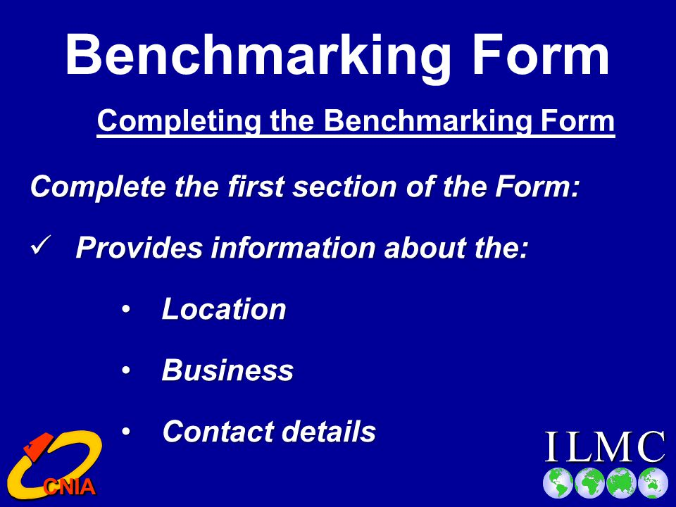 CILM CNIA CNIA Comprehensive and easy to use Benchmarking Form In the form of a questionnaire Identifies Good Practice or not!