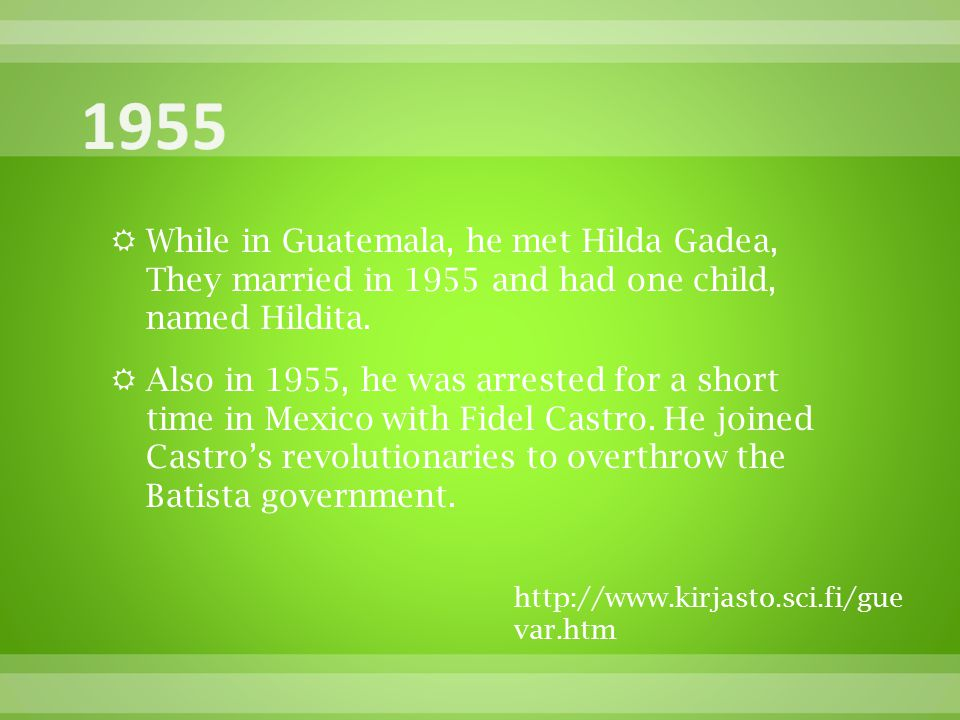  While in Guatemala, he met Hilda Gadea, They married in 1955 and had one child, named Hildita.