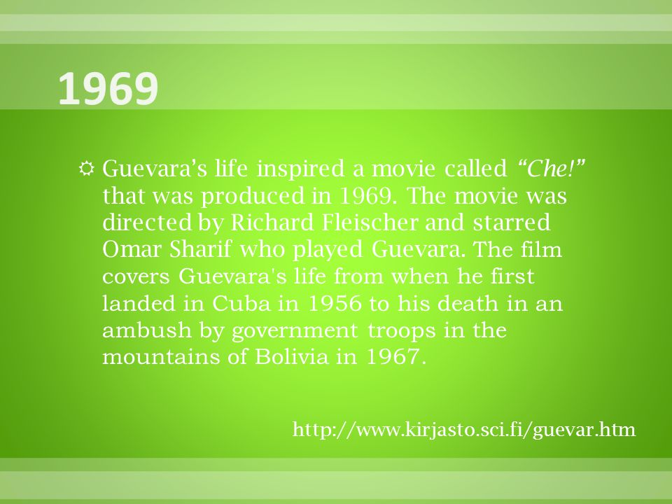  Guevara's life inspired a movie called Che! that was produced in 1969.